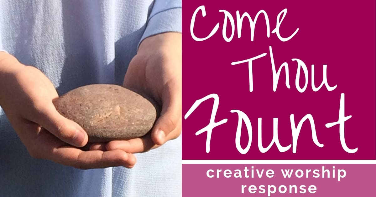 COME THOU FOUNT: A CREATIVE WORSHIP RESPONSE