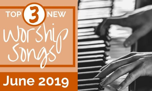 NEW WORSHIP SONGS: JUNE 2019