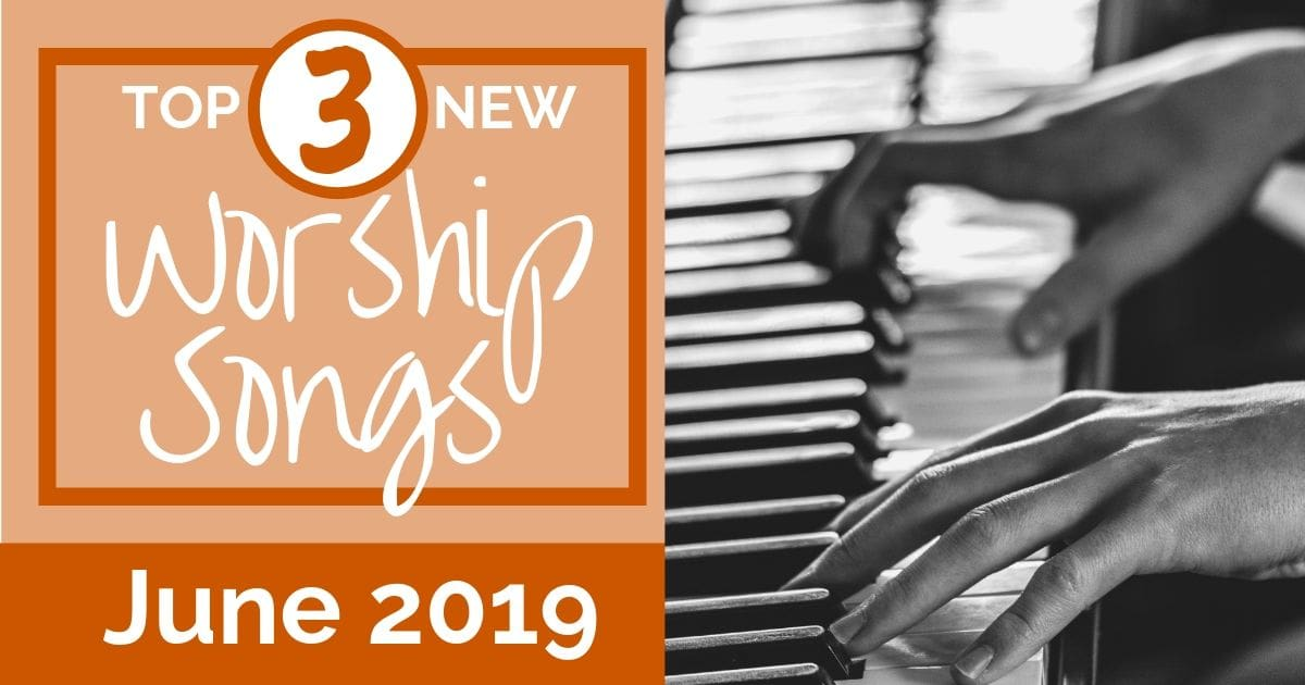 NEW WORSHIP SONGS: JUNE 2019 - thecreativelittlechurch com