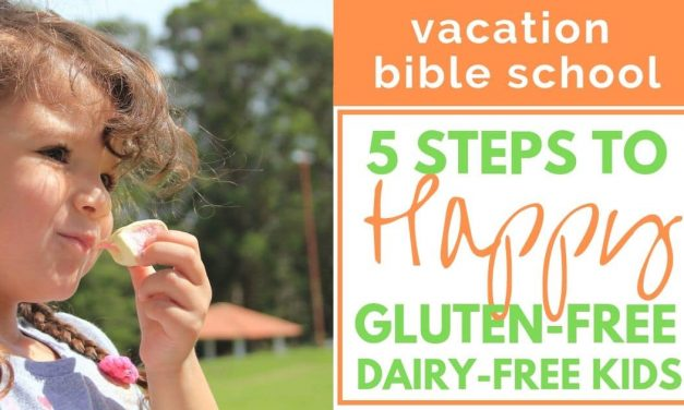 VACATION BIBLE SCHOOL: 5 SIMPLE STEPS TO DISH OUT LOVE TO GLUTEN-FREE & DAIRY-FREE KIDS