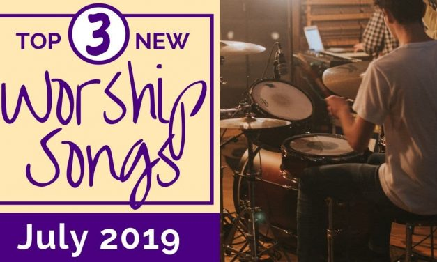 NEW WORSHIP SONGS: JULY 2019
