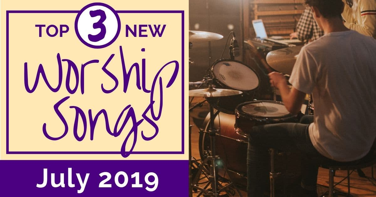 NEW WORSHIP SONGS: JULY 2019 - thecreativelittlechurch com