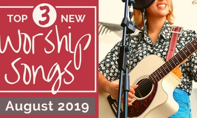 NEW WORSHIP SONGS: AUGUST 2019