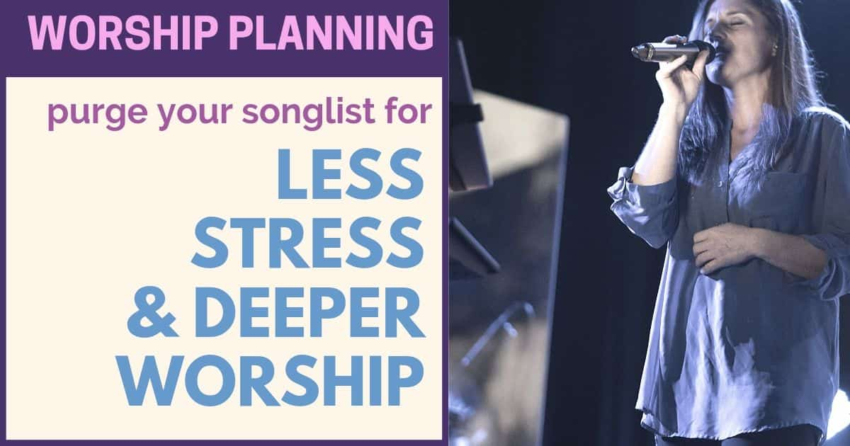 WORSHIP PLANNING: INCREASE YOUR EFFECTIVENESS WITH LESS WORSHIP SONGS