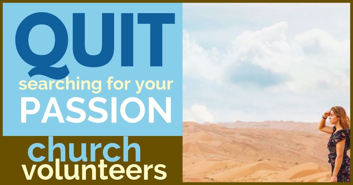Hey Church Volunteers! QUIT TRYING TO FIND YOUR PASSION