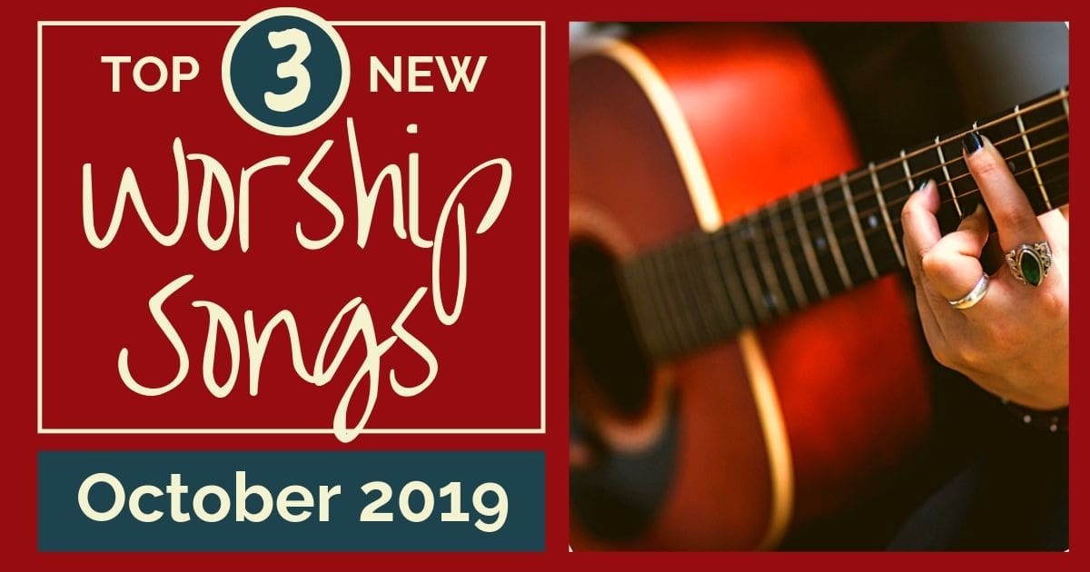 NEW WORSHIP SONGS: OCTOBER 2019
